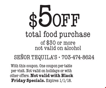 $5 off total food purchase of $30 or more not valid on alcohol. With this coupon. One coupon per table per visit. Not valid on holidays or with other offers. Not valid with Black Friday Specials. Expires 1/1/18.