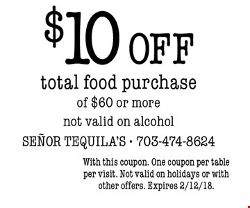 $10 off total food purchase of $60 or more. Not valid on alcohol. With this coupon. One coupon per table per visit. Not valid on holidays or with other offers. Expires 2/12/18.