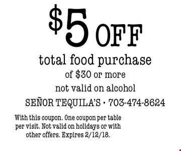 $5 off total food purchase of $30 or more. Not valid on alcohol. With this coupon. One coupon per table per visit. Not valid on holidays or with other offers. Expires 2/12/18.
