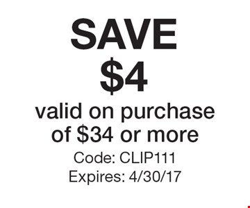SAVE $4 valid on purchase of $34 or more. Code: CLIP111. Expires: 4/30/17.