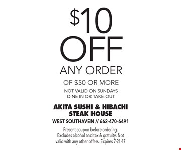 $10 off any order of $50 or more. Not valid on Sundays. Dine in or take-out. Present coupon before ordering. Excludes alcohol and tax & gratuity. Not valid with any other offers. Expires 7-21-17