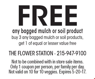 Free any bagged mulch or soil product, buy 3 any bagged mulch or soil products, get 1 of equal or lesser value free. Not to be combined with in store sale items. Only 1 coupon per person, per family per day. Not valid on 10 for 10 veggies. Expires 5-20-17.