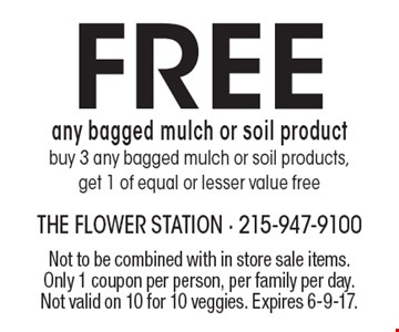 Free any bagged mulch or soil productbuy 3 any bagged mulch or soil products, get 1 of equal or lesser value free. Not to be combined with in store sale items.Only 1 coupon per person, per family per day. Not valid on 10 for 10 veggies. Expires 6-9-17.