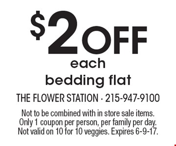 $2 Off each bedding flat. Not to be combined with in store sale items.Only 1 coupon per person, per family per day. Not valid on 10 for 10 veggies. Expires 6-9-17.