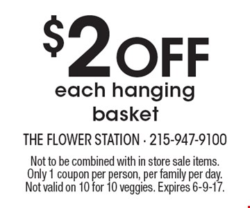 $2 Off each hanging basket. Not to be combined with in store sale items. Only 1 coupon per person, per family per day. Not valid on 10 for 10 veggies. Expires 6-9-17.