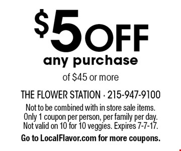 $5 off any purchase of $45 or more. Not to be combined with in store sale items. Only 1 coupon per person, per family per day. Not valid on 10 for 10 veggies. Expires 7-7-17. Go to LocalFlavor.com for more coupons.
