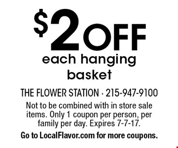 $2 off each hanging basket. Not to be combined with in store sale items. Only 1 coupon per person, per family per day. Expires 7-7-17. Go to LocalFlavor.com for more coupons.