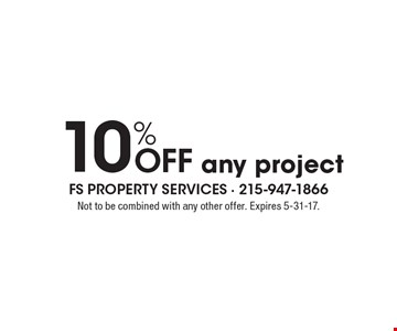 10% Off any project. Not to be combined with any other offer. Expires 5-31-17.