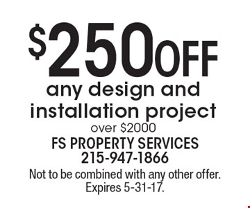 $250 Off any design and installation project over $2000. Not to be combined with any other offer. Expires 5-31-17.