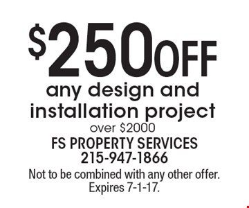 $250 Off any design and installation project over $2000. Not to be combined with any other offer. Expires 7-1-17.