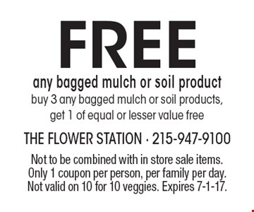 Free any bagged mulch or soil productbuy 3 any bagged mulch or soil products, get 1 of equal or lesser value free. Not to be combined with in store sale items. Only 1 coupon per person, per family per day. Not valid on 10 for 10 veggies. Expires 7-1-17.