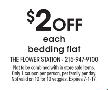 $2 Off each bedding flat. Not to be combined with in store sale items. Only 1 coupon per person, per family per day. Not valid on 10 for 10 veggies. Expires 7-1-17.