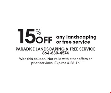 15% Off any landscaping or tree service. With this coupon. Not valid with other offers or prior services. Expires 4-28-17.