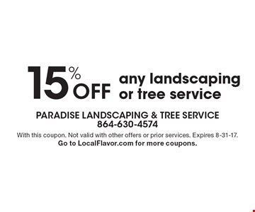 15% Off any landscaping or tree service. With this coupon. Not valid with other offers or prior services. Expires 8-31-17. Go to LocalFlavor.com for more coupons.