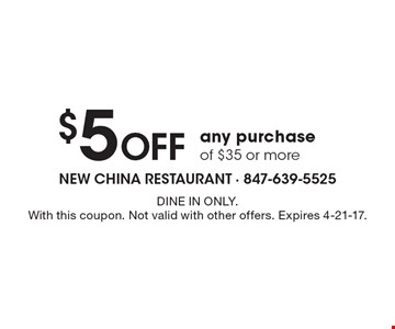 $5 Off any purchase of $35 or more. DINE IN ONLY. With this coupon. Not valid with other offers. Expires 4-21-17.