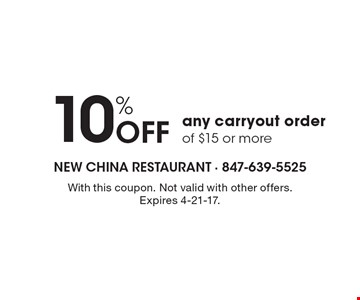 10% Off any carryout order of $15 or more. With this coupon. Not valid with other offers. Expires 4-21-17.