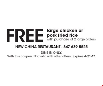 Free large chicken or pork fried rice with purchase of 2 large orders. DINE IN ONLY. With this coupon. Not valid with other offers. Expires 4-21-17.
