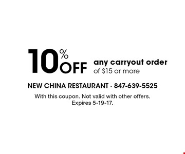 10% Off any carryout order of $15 or more. With this coupon. Not valid with other offers. Expires 5-19-17.