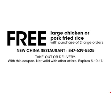 Free large chicken or pork fried rice with purchase of 2 large orders. TAKE-OUT OR DELIVERY. With this coupon. Not valid with other offers. Expires 5-19-17.