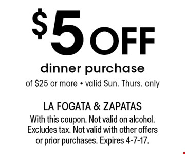 $5 off dinner purchase of $25 or more - valid Sun. Thurs. only. With this coupon. Not valid on alcohol. Excludes tax. Not valid with other offers or prior purchases. Expires 4-7-17.