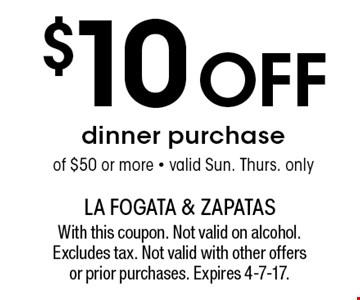 $10 off dinner purchase of $50 or more - valid Sun. Thurs. only. With this coupon. Not valid on alcohol. Excludes tax. Not valid with other offers or prior purchases. Expires 4-7-17.