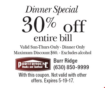 Dinner Special 30% off entire bill Valid Sun-Thurs Only - Dinner Only Maximum Discount $60. Excludes alcohol. With this coupon. Not valid with other offers. Expires 5-19-17.