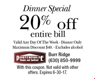 Dinner Special 20% off entire bill Valid Any Day Of The Week - Dinner Only Maximum Discount $40. - Excludes alcohol. With this coupon. Not valid with other offers. Expires 6-30-17.