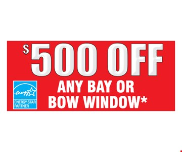 $500 Off Any Bay or Bow Window