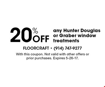 20% off any Hunter Douglas or Graber window treatments. With this coupon. Not valid with other offers or prior purchases. Expires 5-26-17.