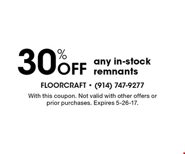 30% off any in-stock remnants. With this coupon. Not valid with other offers or prior purchases. Expires 5-26-17.