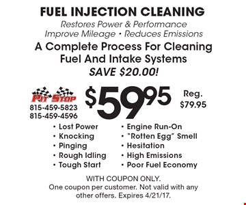 $59.95Fuel Injection Cleaning Restores Power & PerformanceImprove Mileage - Reduces EmissionsA Complete Process For Cleaning Fuel And Intake SystemsSave $20.00!- Lost Power- Engine Run-On- Knocking-