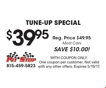 $39.95 Tune-Up Special Reg. Price $49.95. Most Cars. SAVE $10.00! With coupon only. One coupon per customer. Not valid with any other offers. Expires 5/19/17.