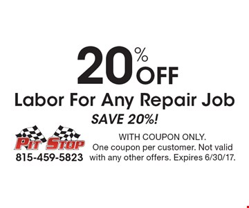 20% Off Labor For Any Repair Job. Save 20%! With coupon only. One coupon per customer. Not valid with any other offers. Expires 6/30/17.