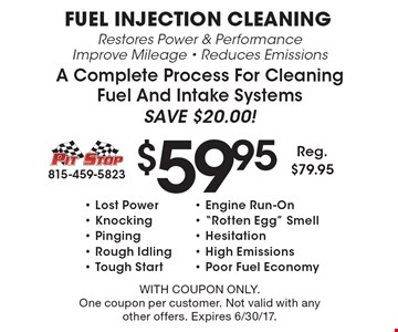 $59.95 Fuel Injection Cleaning. Restores Power & Performance Improve Mileage - Reduces Emissions A Complete Process For Cleaning Fuel And Intake Systems Save $20.00! - Lost Power - Engine Run-On - knocking -