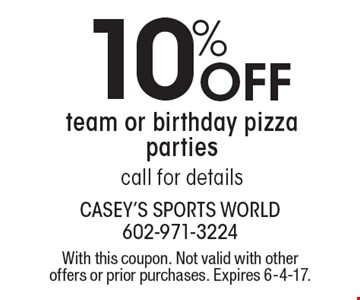 10% off team or birthday pizza parties. Call for details. With this coupon. Not valid with other offers or prior purchases. Expires 6-4-17.