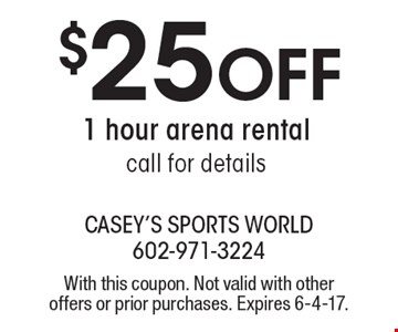 $25 off 1 hour arena rental. Call for details. With this coupon. Not valid with other offers or prior purchases. Expires 6-4-17.