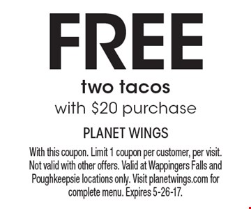 Free two tacos with $20 purchase. With this coupon. Limit 1 coupon per customer, per visit. Not valid with other offers. Valid at Wappingers Falls and Poughkeepsie locations only. Visit planetwings.com for complete menu. Expires 5-26-17.