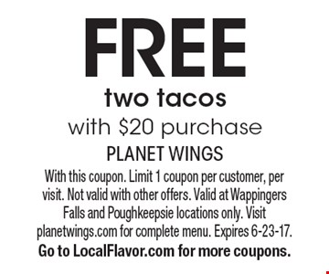 Free two tacos with $20 purchase. With this coupon. Limit 1 coupon per customer, per visit. Not valid with other offers. Valid at Wappingers Falls and Poughkeepsie locations only. Visit planetwings.com for complete menu. Expires 6-23-17. Go to LocalFlavor.com for more coupons.