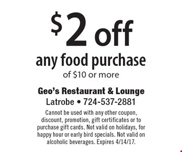 $2 off any food purchase of $10 or more. Cannot be used with any other coupon, discount, promotion, gift certificates or to purchase gift cards. Not valid on holidays, for happy hour or early bird specials. Not valid on alcoholic beverages. Expires 4/14/17.