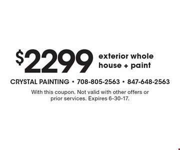 $2299 exterior whole house + paint. With this coupon. Not valid with other offers or prior services. Expires 6-30-17.