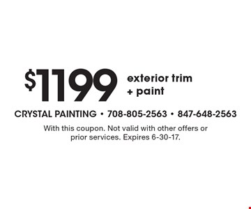 $1199 exterior trim + paint. With this coupon. Not valid with other offers or prior services. Expires 6-30-17.