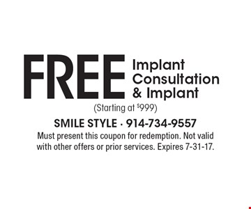 Free Implant Consultation & Implant (Starting at $999). Must present this coupon for redemption. Not valid with other offers or prior services. Expires 7-31-17.