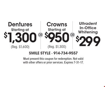 $299 for Ultradent In-Office Whitening OR Crowns Starting at $950 (Reg. $1,300) OR Dentures Starting at $1,300 (Reg. $1,600). Must present this coupon for redemption. Not valid with other offers or prior services. Expires 7-31-17.