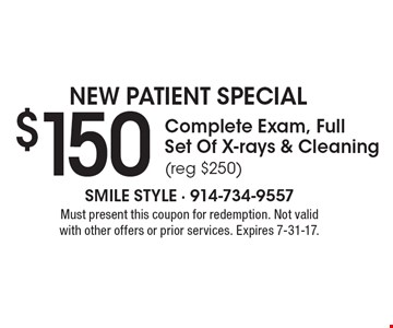 NEW PATIENT SPECIAL. $150 Complete Exam, Full Set Of X-rays & Cleaning (reg $250). Must present this coupon for redemption. Not valid with other offers or prior services. Expires 7-31-17.