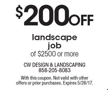 $200 off landscape job of $2500 or more. With this coupon. Not valid with other offers or prior purchases. Expires 5/26/17.