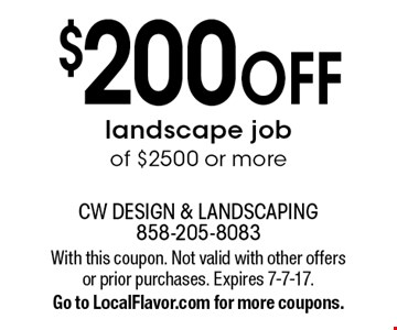 $200 OFF landscape job of $2500 or more. With this coupon. Not valid with other offers or prior purchases. Expires 7-7-17. Go to LocalFlavor.com for more coupons.