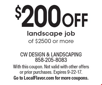 $200 OFF landscape job of $2500 or more. With this coupon. Not valid with other offers or prior purchases. Expires 9-22-17. Go to LocalFlavor.com for more coupons.
