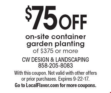 $75 OFF on-site container garden planting of $375 or more. With this coupon. Not valid with other offers or prior purchases. Expires 9-22-17. Go to LocalFlavor.com for more coupons.