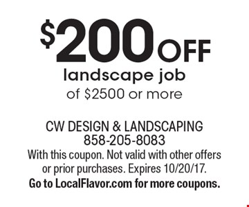 $200 off landscape job of $2500 or more. With this coupon. Not valid with other offers or prior purchases. Expires 10/20/17. Go to LocalFlavor.com for more coupons.