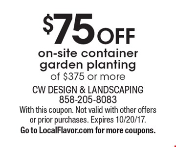 $75 off on-site container garden planting of $375 or more. With this coupon. Not valid with other offers or prior purchases. Expires 10/20/17. Go to LocalFlavor.com for more coupons.